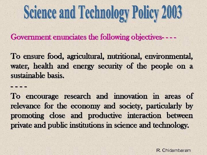 Government enunciates the following objectives- - - To ensure food, agricultural, nutritional, environmental, water,
