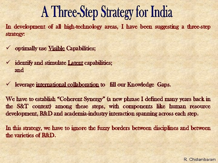 In development of all high-technology areas, I have been suggesting a three-step strategy: ü
