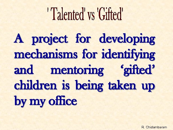 A project for developing mechanisms for identifying and mentoring 'gifted' children is being taken