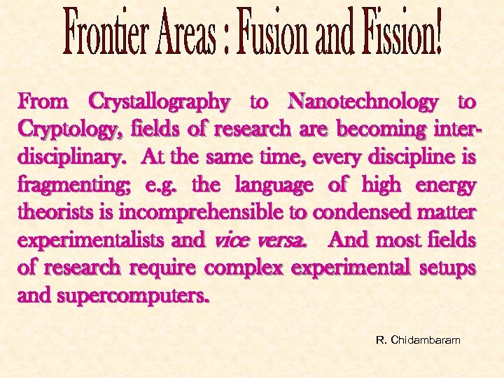 From Crystallography to Nanotechnology to Cryptology, fields of research are becoming interdisciplinary. At the