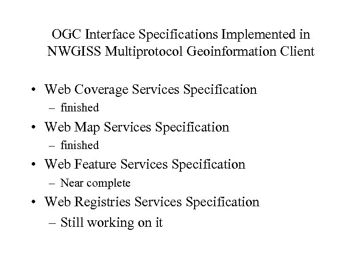 OGC Interface Specifications Implemented in NWGISS Multiprotocol Geoinformation Client • Web Coverage Services Specification