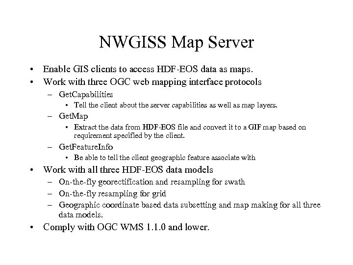 NWGISS Map Server • Enable GIS clients to access HDF-EOS data as maps. •