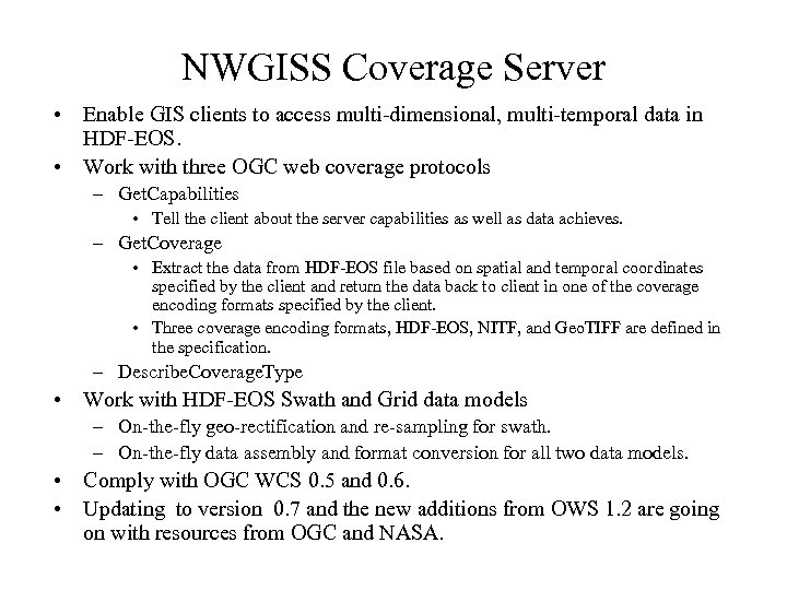NWGISS Coverage Server • Enable GIS clients to access multi-dimensional, multi-temporal data in HDF-EOS.