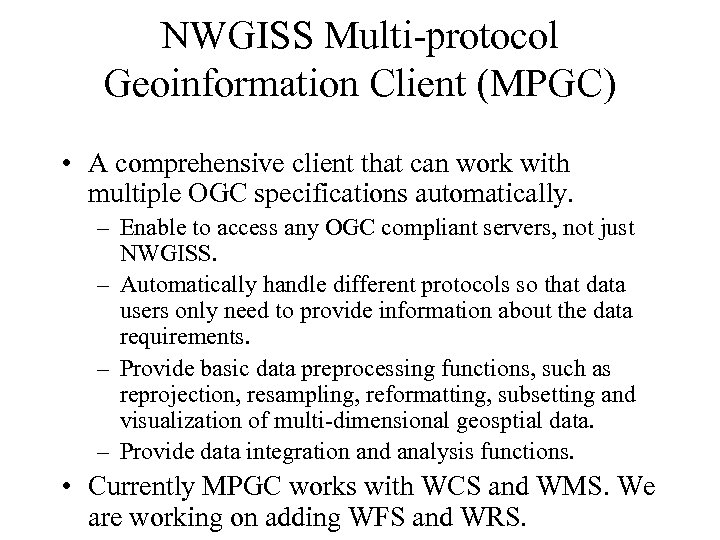 NWGISS Multi-protocol Geoinformation Client (MPGC) • A comprehensive client that can work with multiple