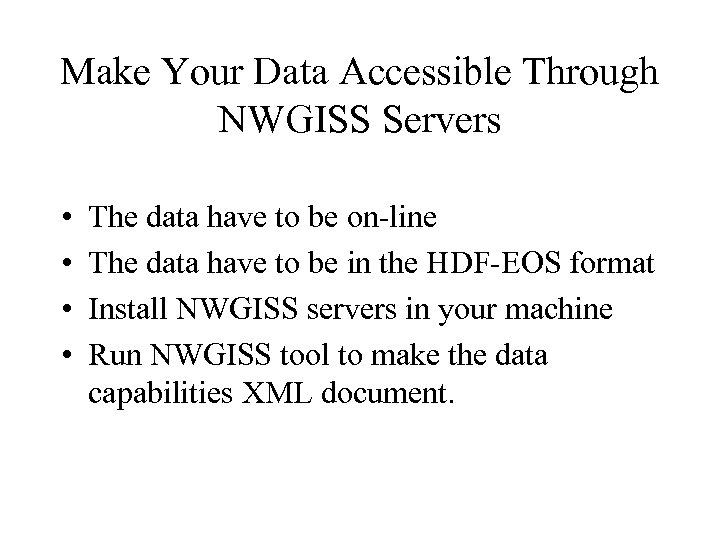 Make Your Data Accessible Through NWGISS Servers • • The data have to be