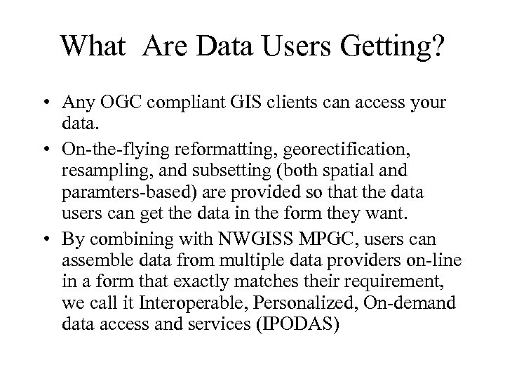 What Are Data Users Getting? • Any OGC compliant GIS clients can access your
