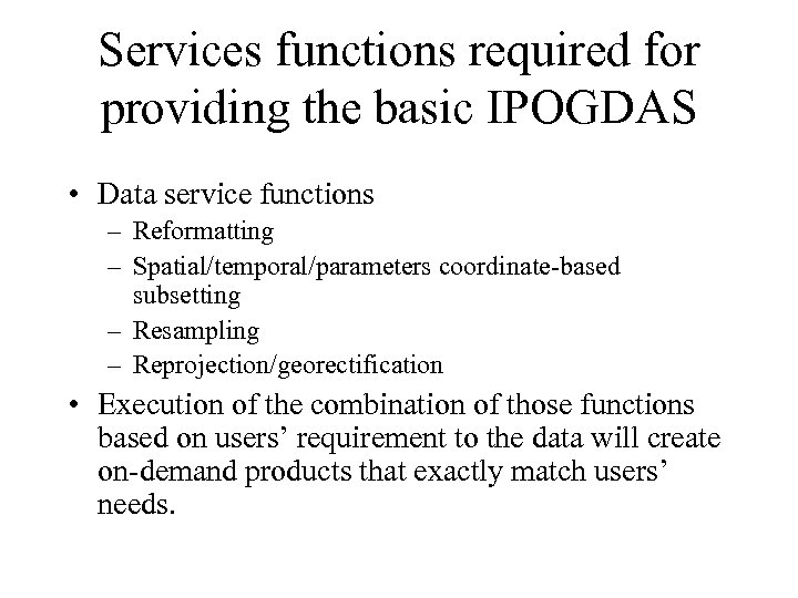 Services functions required for providing the basic IPOGDAS • Data service functions – Reformatting