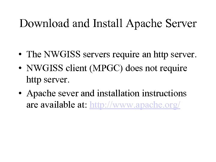 Download and Install Apache Server • The NWGISS servers require an http server. •