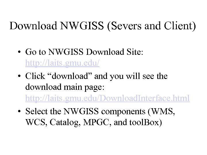 Download NWGISS (Severs and Client) • Go to NWGISS Download Site: http: //laits. gmu.
