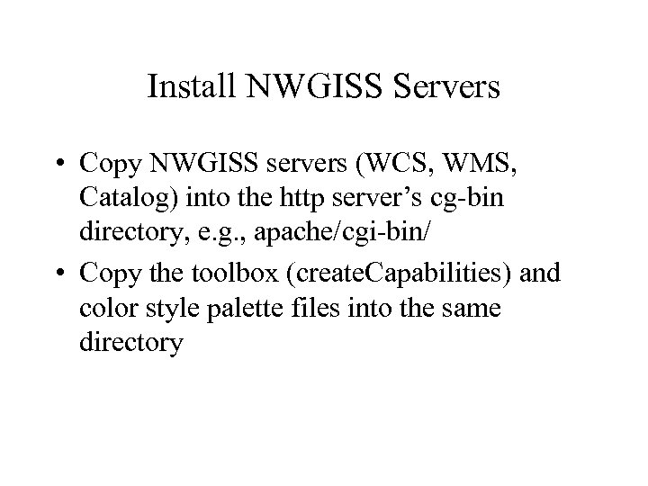Install NWGISS Servers • Copy NWGISS servers (WCS, WMS, Catalog) into the http server's
