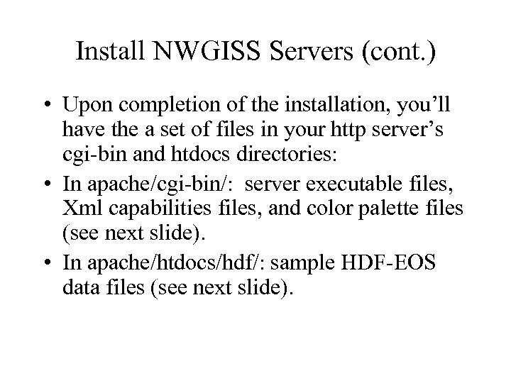 Install NWGISS Servers (cont. ) • Upon completion of the installation, you'll have the