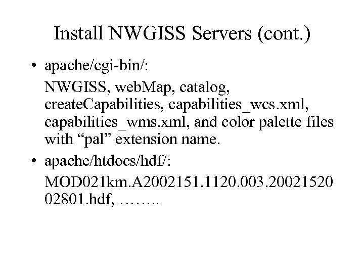 Install NWGISS Servers (cont. ) • apache/cgi-bin/: NWGISS, web. Map, catalog, create. Capabilities, capabilities_wcs.
