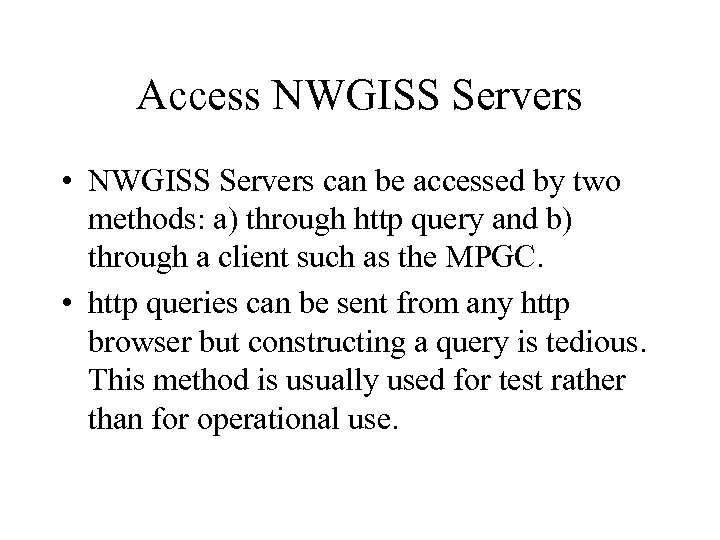 Access NWGISS Servers • NWGISS Servers can be accessed by two methods: a) through