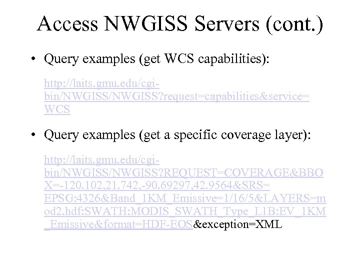 Access NWGISS Servers (cont. ) • Query examples (get WCS capabilities): http: //laits. gmu.