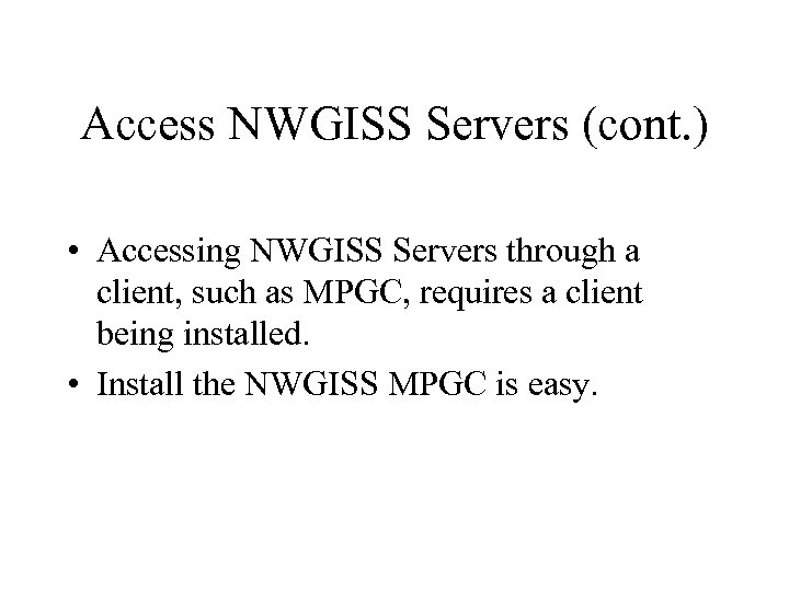Access NWGISS Servers (cont. ) • Accessing NWGISS Servers through a client, such as