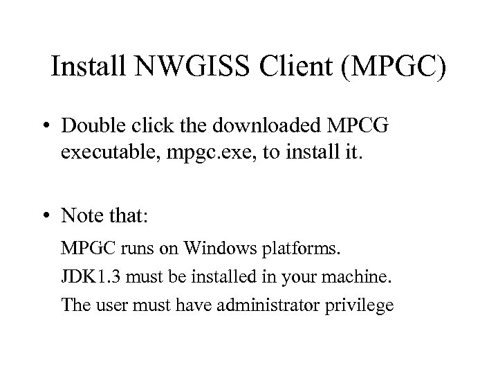 Install NWGISS Client (MPGC) • Double click the downloaded MPCG executable, mpgc. exe, to