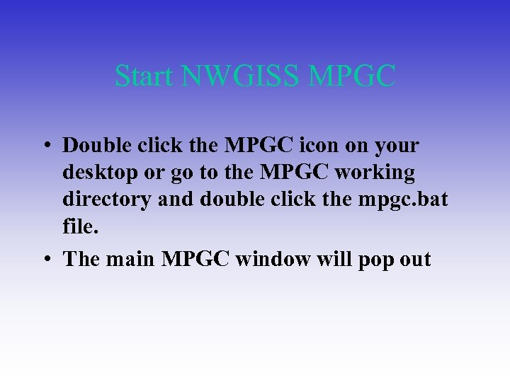 Start NWGISS MPGC • Double click the MPGC icon on your desktop or go
