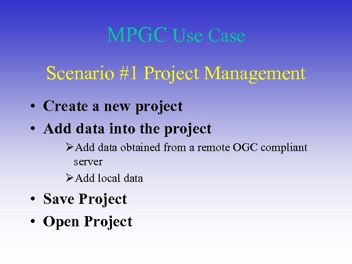 MPGC Use Case Scenario #1 Project Management • Create a new project • Add