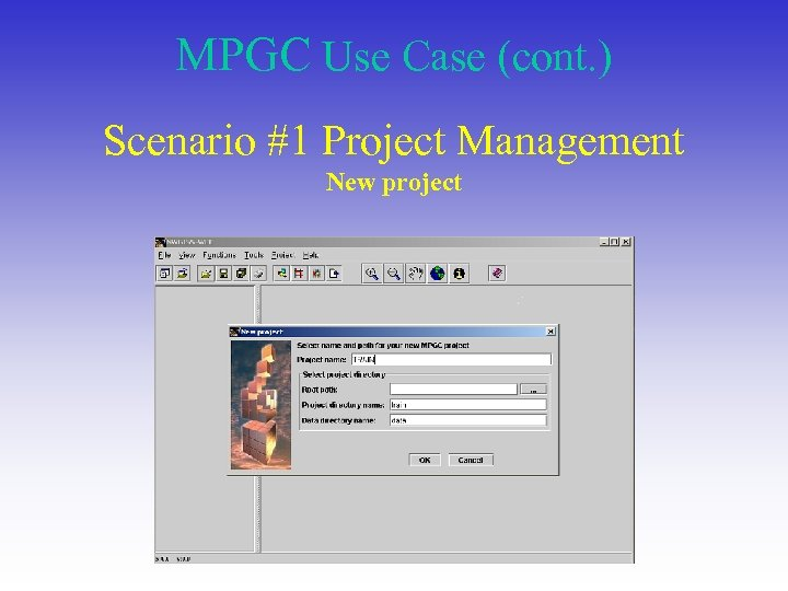 MPGC Use Case (cont. ) Scenario #1 Project Management New project