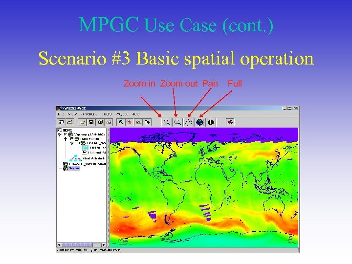 MPGC Use Case (cont. ) Scenario #3 Basic spatial operation Zoom in Zoom out