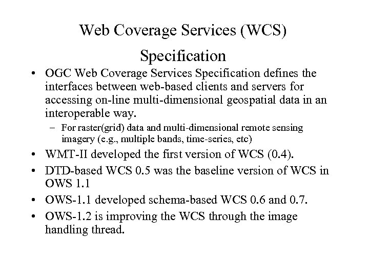 Web Coverage Services (WCS) Specification • OGC Web Coverage Services Specification defines the interfaces