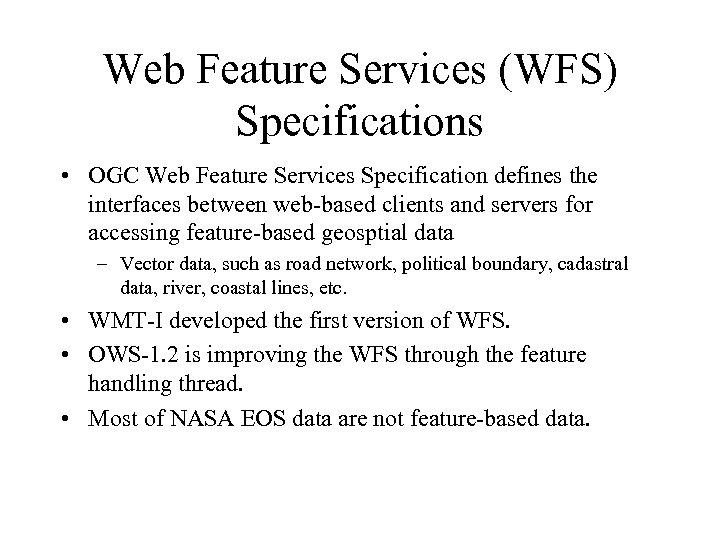 Web Feature Services (WFS) Specifications • OGC Web Feature Services Specification defines the interfaces