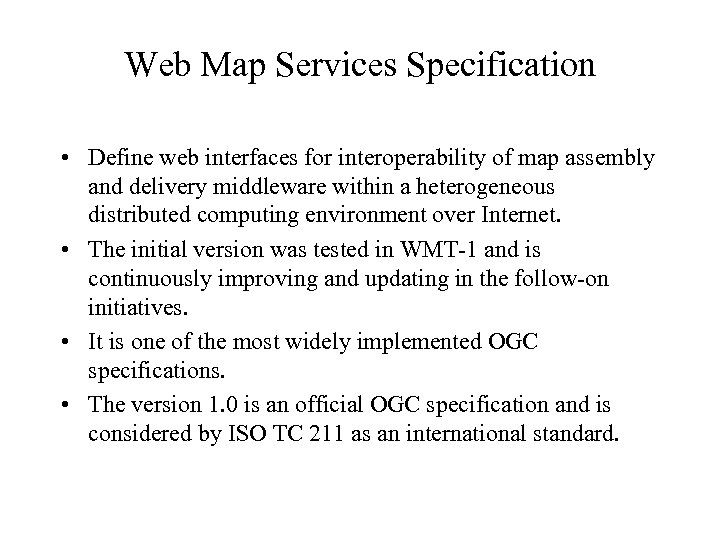 Web Map Services Specification • Define web interfaces for interoperability of map assembly and