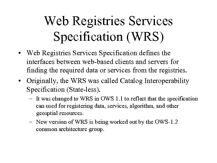 Web Registries Services Specification (WRS) • Web Registries Services Specification defines the interfaces between