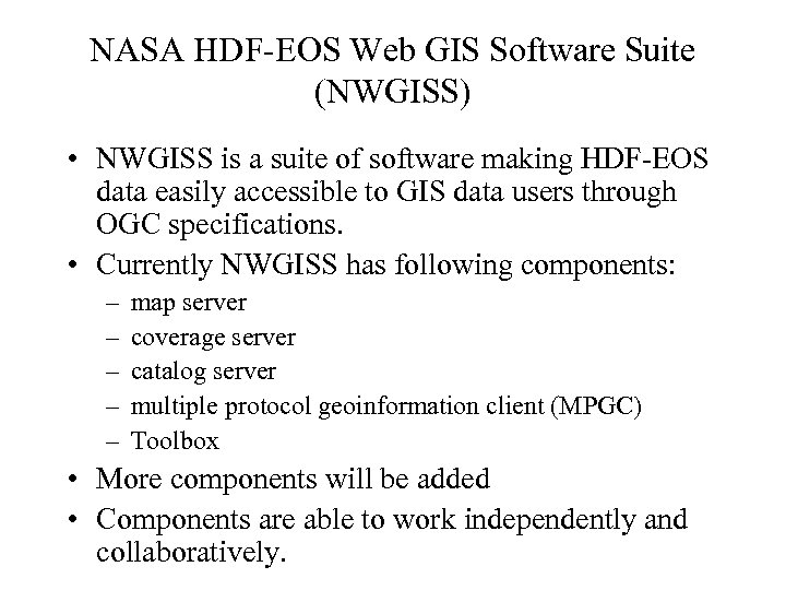 NASA HDF-EOS Web GIS Software Suite (NWGISS) • NWGISS is a suite of software
