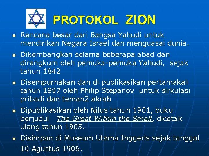 PROTOKOL ZION n n n Rencana besar dari Bangsa Yahudi untuk mendirikan Negara Israel