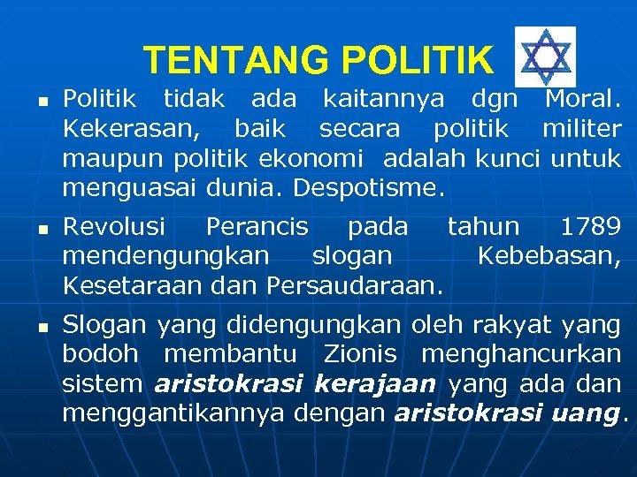TENTANG POLITIK n n n Politik tidak ada kaitannya dgn Moral. Kekerasan, baik secara
