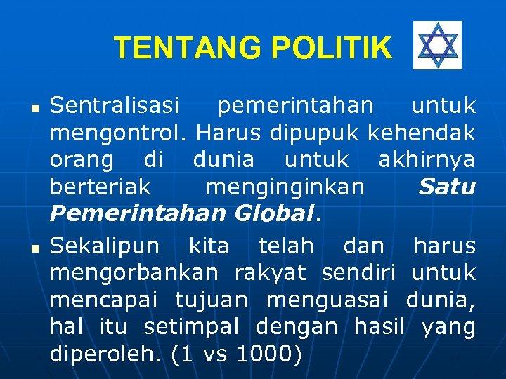 TENTANG POLITIK n n Sentralisasi pemerintahan untuk mengontrol. Harus dipupuk kehendak orang di dunia