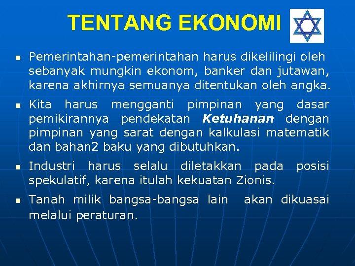 TENTANG EKONOMI n n Pemerintahan-pemerintahan harus dikelilingi oleh sebanyak mungkin ekonom, banker dan jutawan,