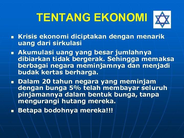 TENTANG EKONOMI n n Krisis ekonomi diciptakan dengan menarik uang dari sirkulasi Akumulasi uang