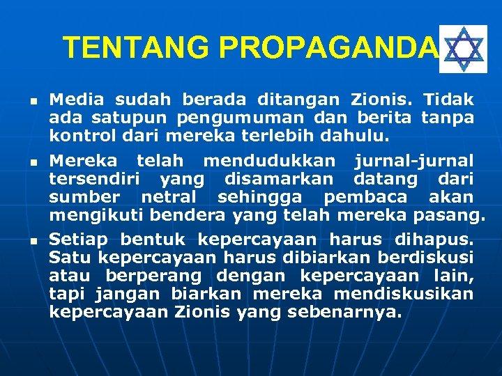 TENTANG PROPAGANDA n n n Media sudah berada ditangan Zionis. Tidak ada satupun pengumuman