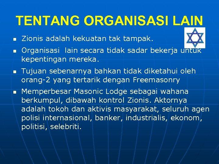 TENTANG ORGANISASI LAIN n n Zionis adalah kekuatan tak tampak. Organisasi lain secara tidak