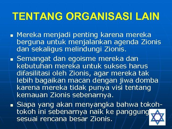 TENTANG ORGANISASI LAIN n n n Mereka menjadi penting karena mereka berguna untuk menjalankan