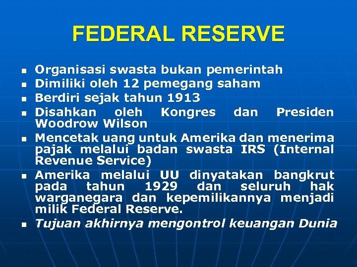 FEDERAL RESERVE n n n n Organisasi swasta bukan pemerintah Dimiliki oleh 12 pemegang