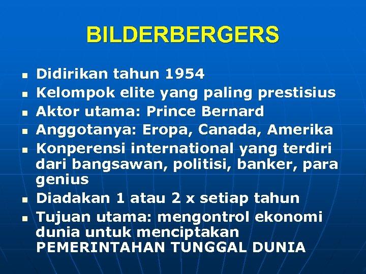 BILDERBERGERS n n n n Didirikan tahun 1954 Kelompok elite yang paling prestisius Aktor