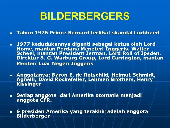 BILDERBERGERS n n n Tahun 1976 Prince Bernard terlibat skandal Lockheed 1977 kedudukannya diganti