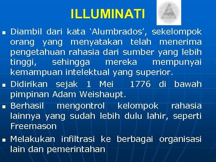 ILLUMINATI n n Diambil dari kata 'Alumbrados', sekelompok orang yang menyatakan telah menerima pengetahuan