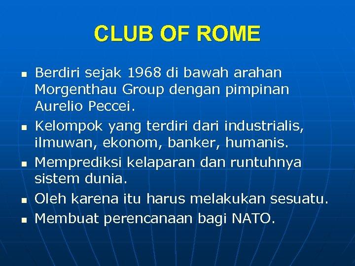 CLUB OF ROME n n n Berdiri sejak 1968 di bawah arahan Morgenthau Group