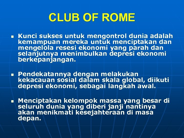 CLUB OF ROME n n n Kunci sukses untuk mengontrol dunia adalah kemampuan mereka