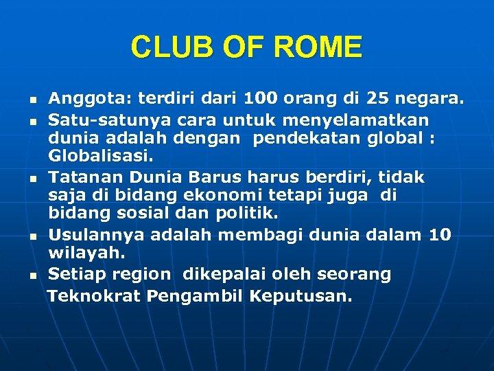 CLUB OF ROME n n n Anggota: terdiri dari 100 orang di 25 negara.