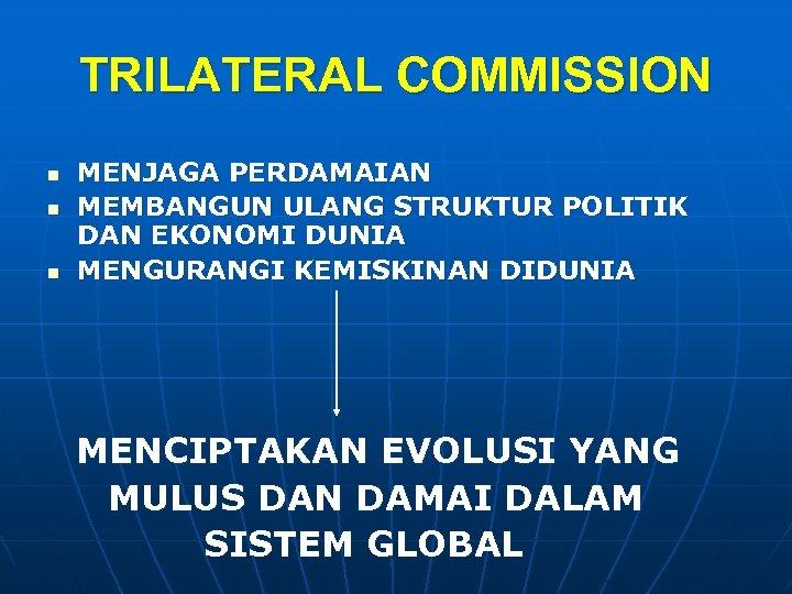 TRILATERAL COMMISSION n n n MENJAGA PERDAMAIAN MEMBANGUN ULANG STRUKTUR POLITIK DAN EKONOMI DUNIA