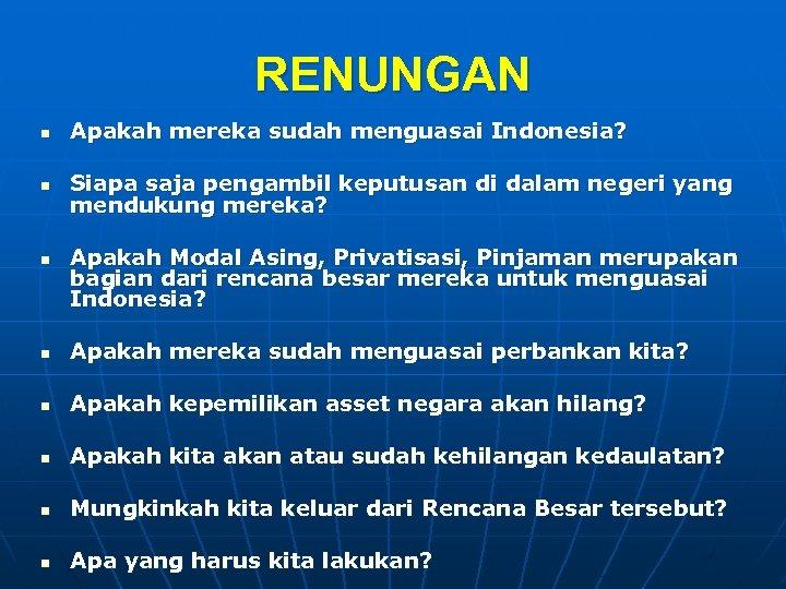 RENUNGAN n Apakah mereka sudah menguasai Indonesia? n Siapa saja pengambil keputusan di dalam