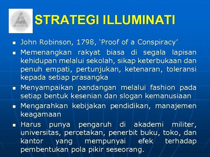 STRATEGI ILLUMINATI n n n John Robinson, 1798, 'Proof of a Conspiracy' Memenangkan rakyat