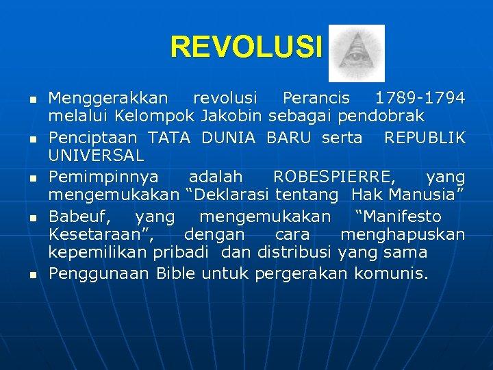 REVOLUSI n n n Menggerakkan revolusi Perancis 1789 -1794 melalui Kelompok Jakobin sebagai pendobrak