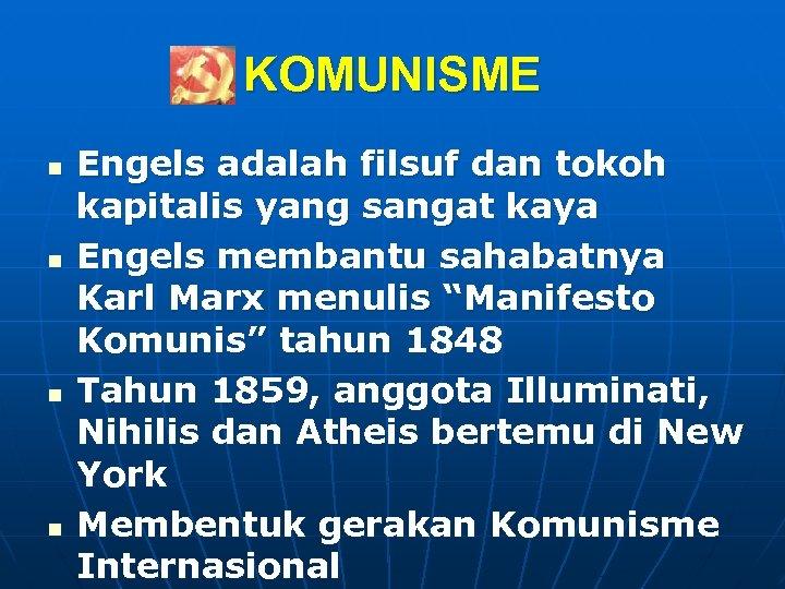 KOMUNISME n n Engels adalah filsuf dan tokoh kapitalis yang sangat kaya Engels membantu