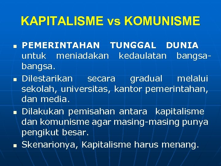 KAPITALISME vs KOMUNISME n n PEMERINTAHAN TUNGGAL DUNIA untuk meniadakan kedaulatan bangsa. Dilestarikan secara